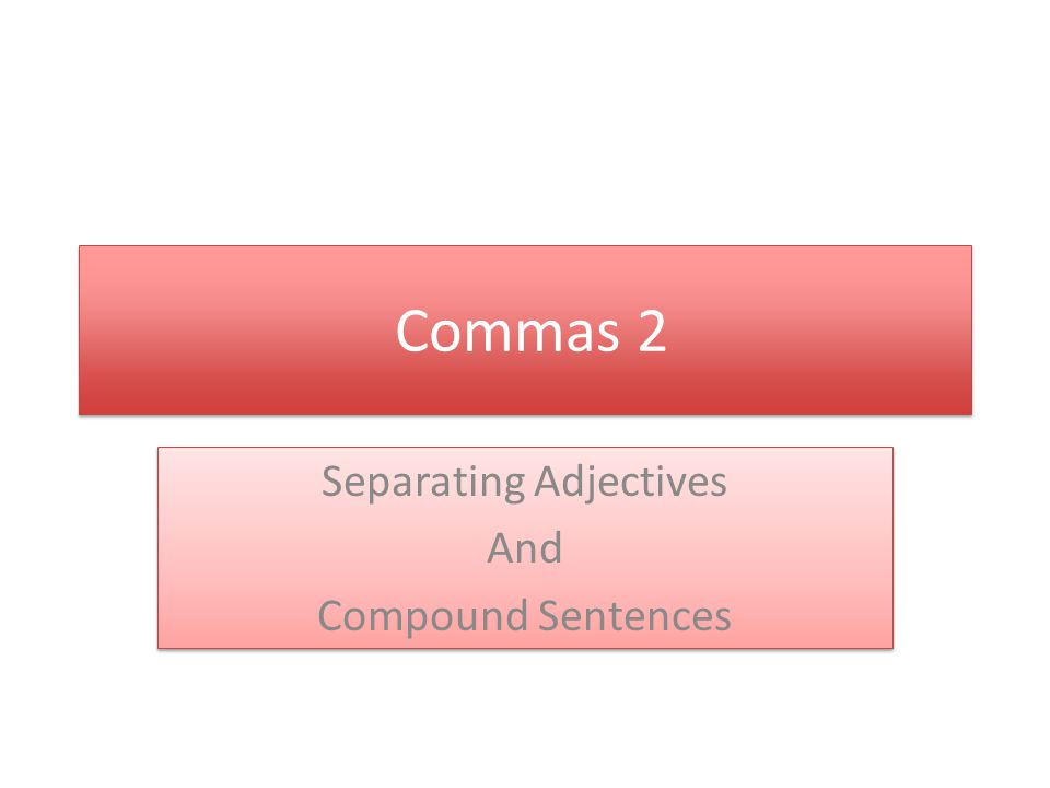 Rule #2 -- Use commas to separate two or more adjectives preceding a noun.