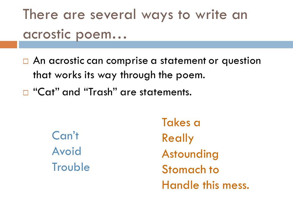 "There are several ways to write an acrostic poem…  An acrostic can comprise a statement or question that works its way through the poem.  ""Cat"" and"