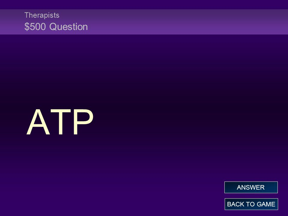 Therapists $500 Question ATP BACK TO GAME ANSWER
