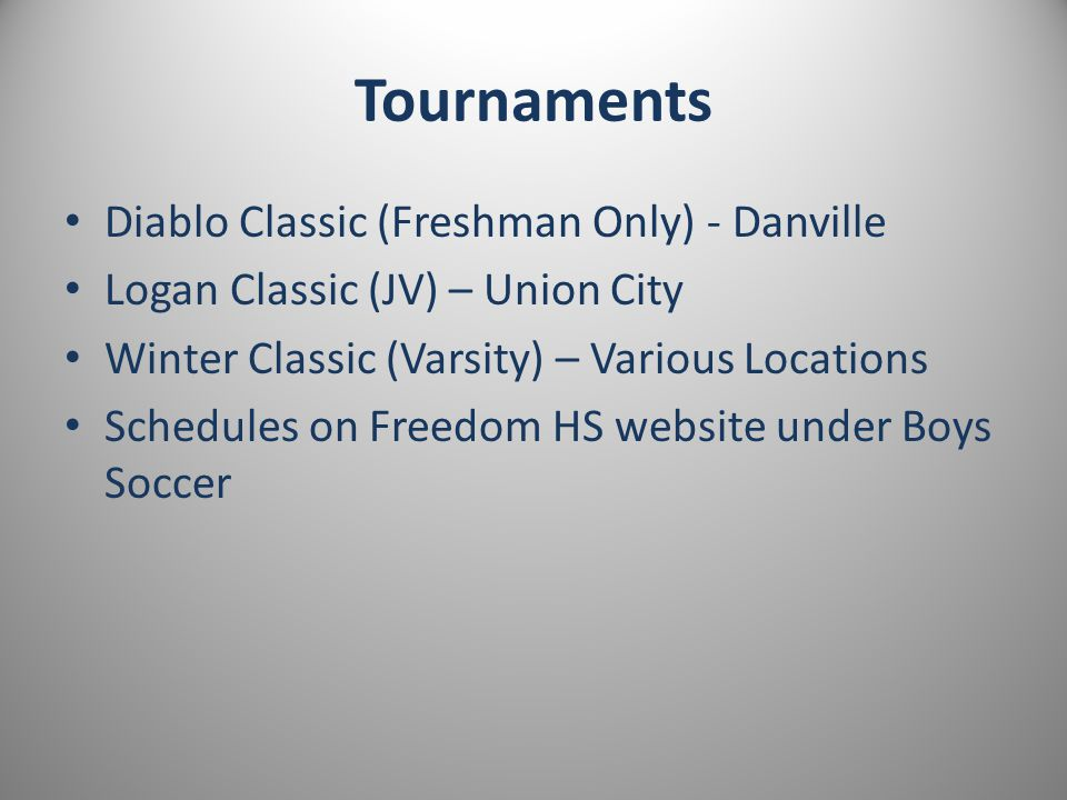 Tournaments Diablo Classic (Freshman Only) - Danville Logan Classic (JV) – Union City Winter Classic (Varsity) – Various Locations Schedules on Freedom HS website under Boys Soccer