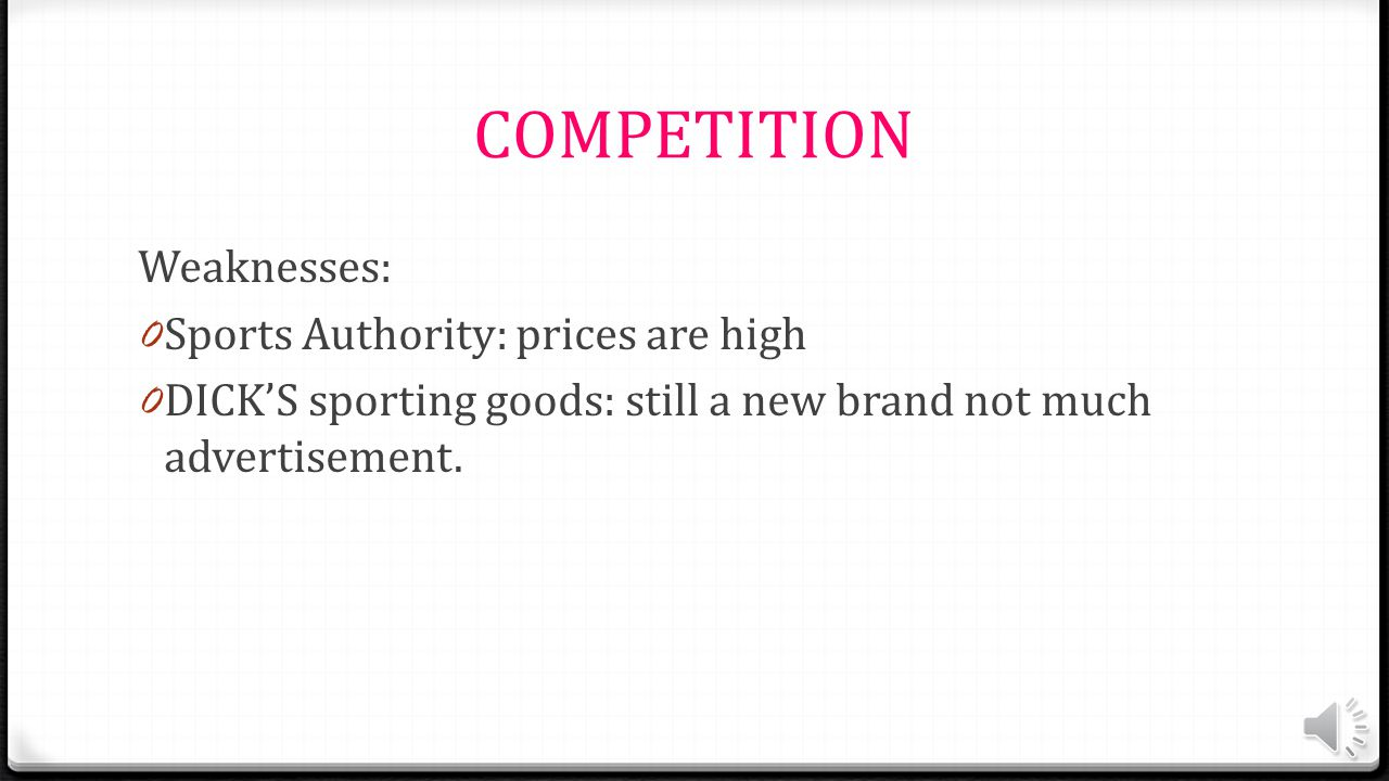COMPETITION Strengths: 0 Sports Authority: good variety of products 0 DICK'S sporting goods: good prices, great deals