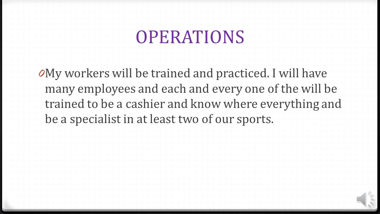 OPERATIONS 0 My store will have an area for each sport they are baseball, basketball, golf, football, soccer, hunting, training, boxing, hockey, and lastly cycling.
