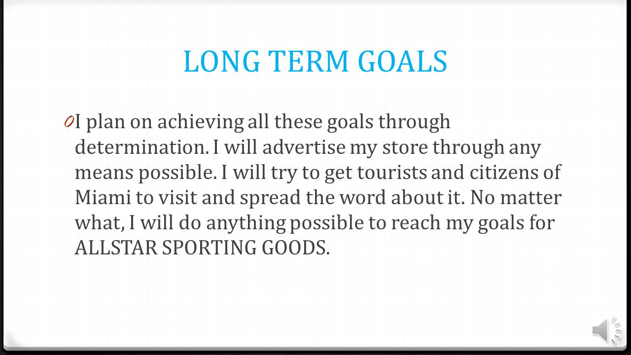 LONG TERM GOALS 0 My goal for my store is to make it popular throughout the whole country.