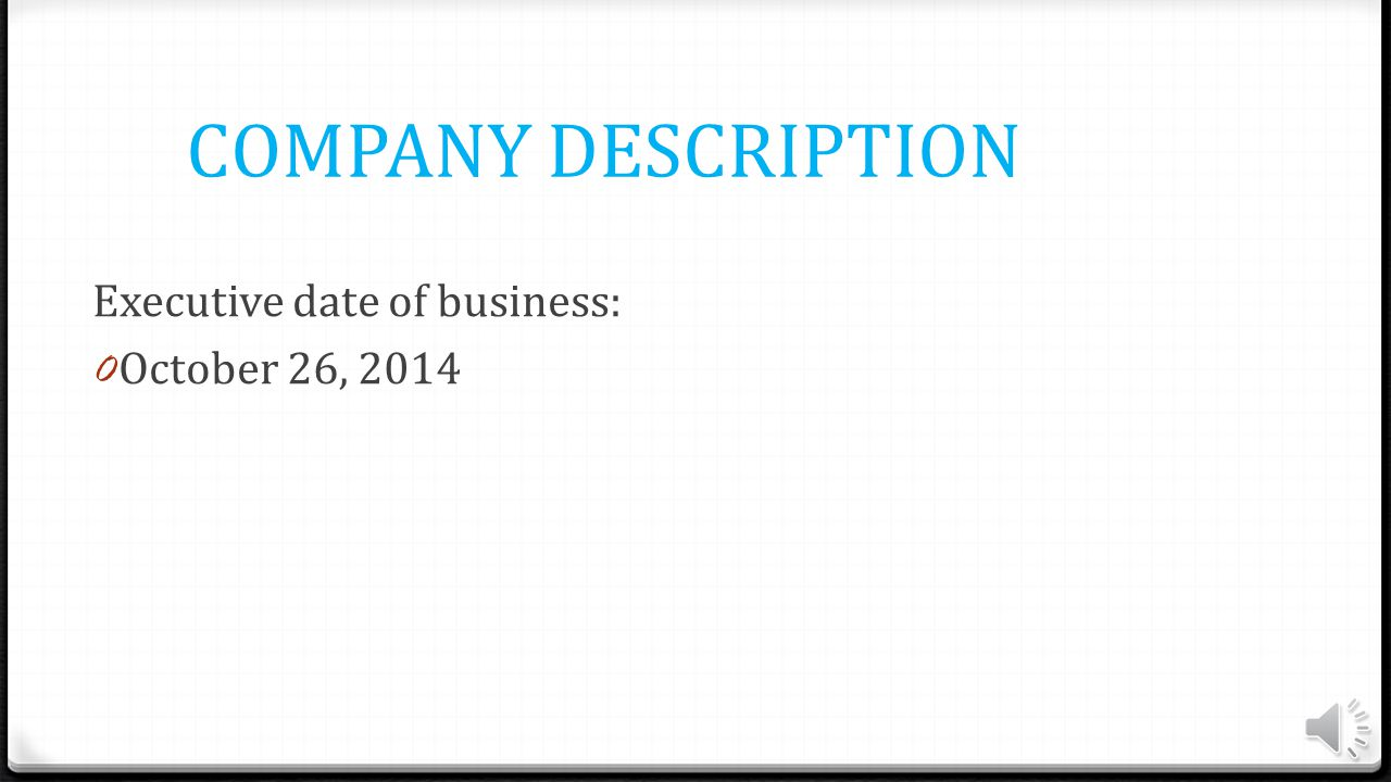 COMPANY DESCRIPTION Executive date of business: 0 October 26, 2014