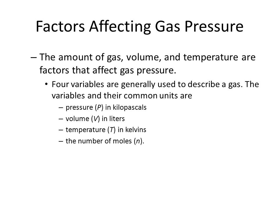 Factors Affecting Gas Pressure – The amount of gas, volume, and temperature are factors that affect gas pressure. Four variables are generally used to