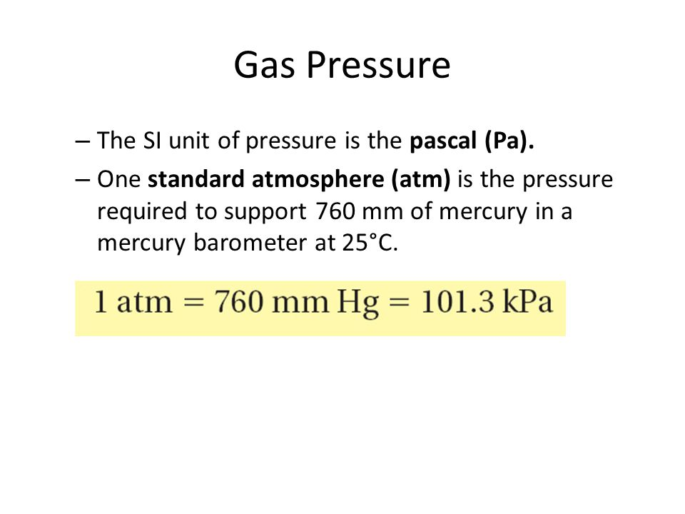 Gas Pressure – The SI unit of pressure is the pascal (Pa).