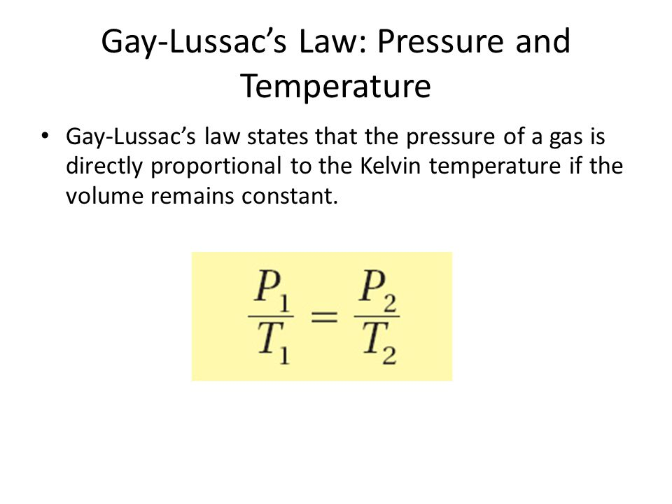 Gay-Lussac's Law: Pressure and Temperature Gay-Lussac's law states that the pressure of a gas is directly proportional to the Kelvin temperature if th