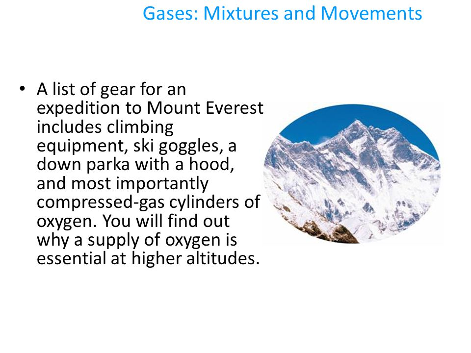 Gases: Mixtures and Movements A list of gear for an expedition to Mount Everest includes climbing equipment, ski goggles, a down parka with a hood, an