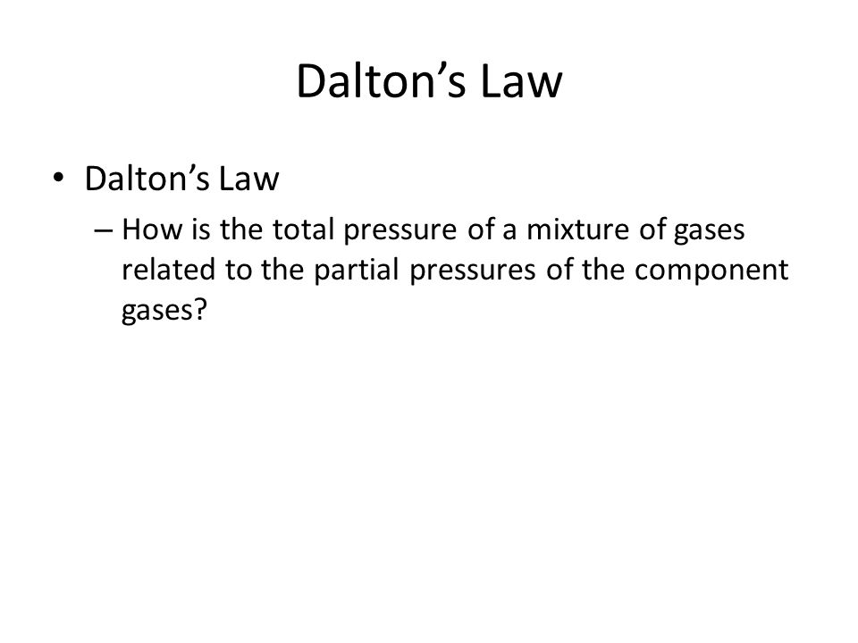 Dalton's Law – How is the total pressure of a mixture of gases related to the partial pressures of the component gases?