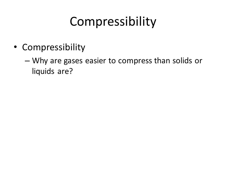 Compressibility – Compressibility is a measure of how much the volume of matter decreases under pressure.
