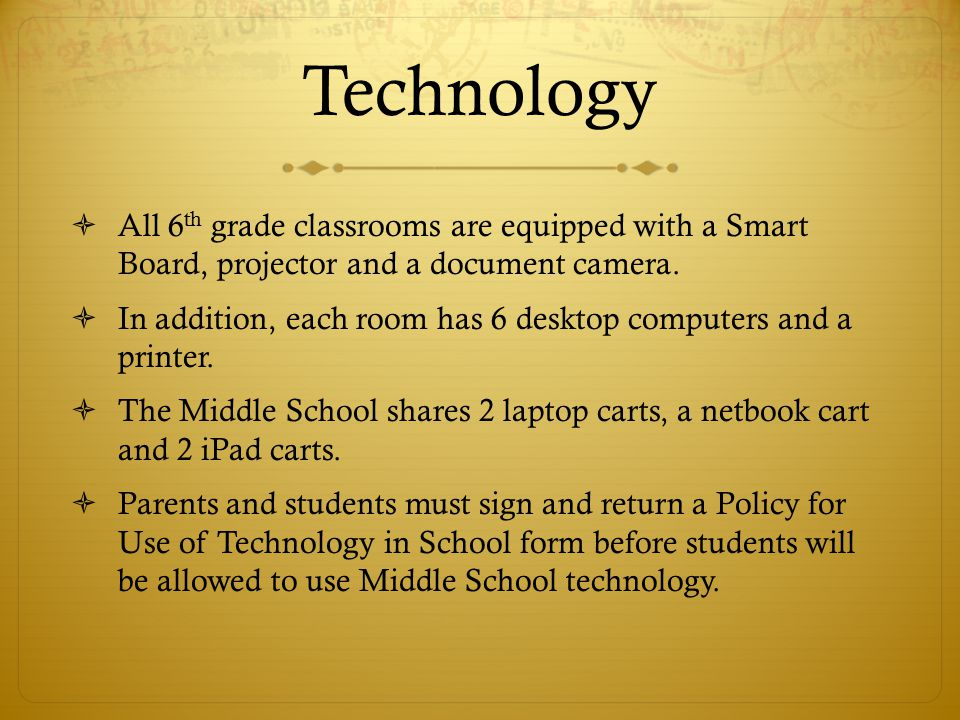 Technology  All 6 th grade classrooms are equipped with a Smart Board, projector and a document camera.