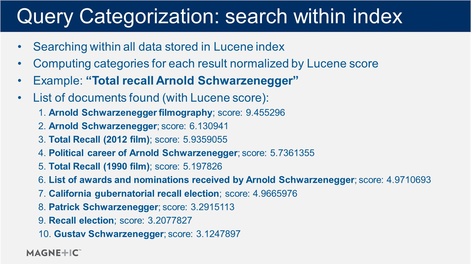 Query Categorization: search within index Searching within all data stored in Lucene index Computing categories for each result normalized by Lucene score Example: Total recall Arnold Schwarzenegger List of documents found (with Lucene score): 1.