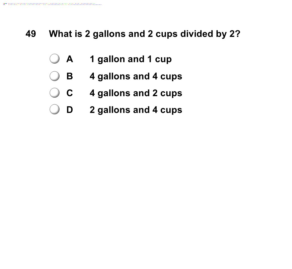 49What is 2 gallons and 2 cups divided by 2.