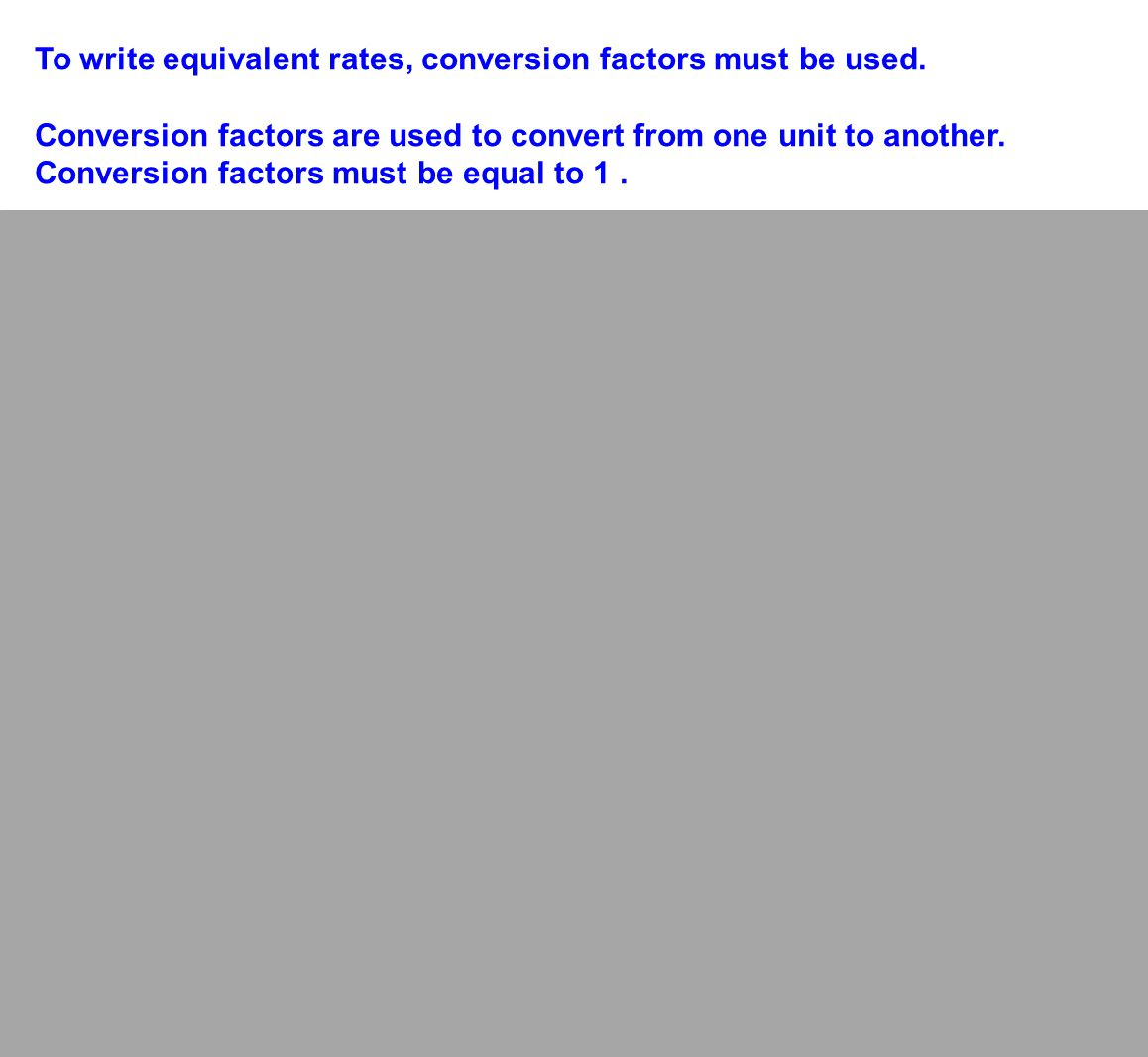 To write equivalent rates, conversion factors must be used.