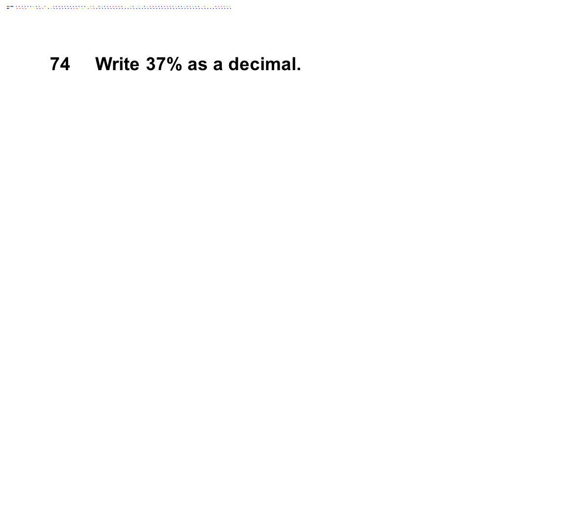 74Write 37% as a decimal.