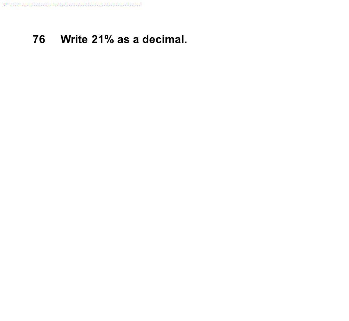 76Write 21% as a decimal.