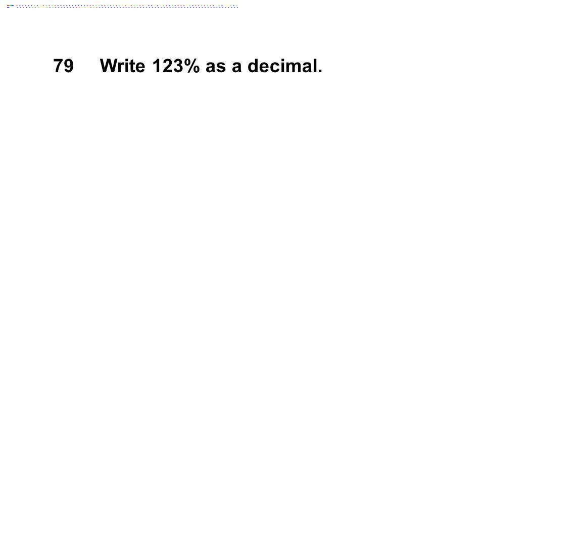79Write 123% as a decimal.