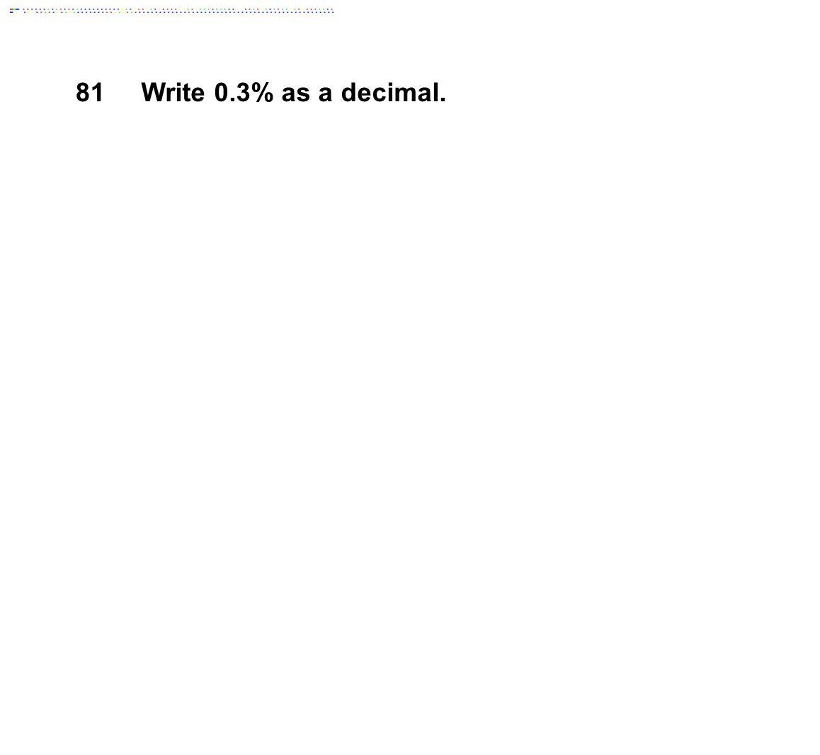 81Write 0.3% as a decimal.