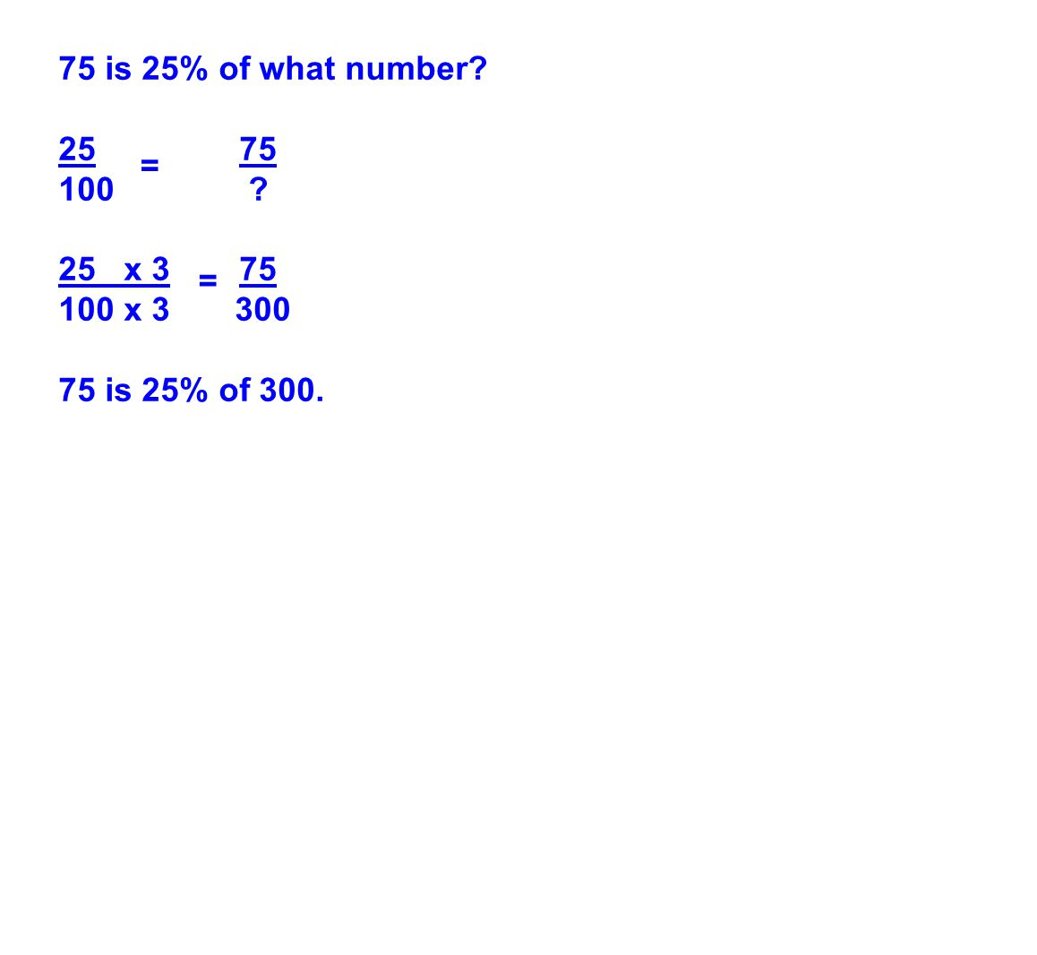 75 is 25% of what number? 2575 100 ? 25 x 375 100 x 3 300 75 is 25% of 300. = =