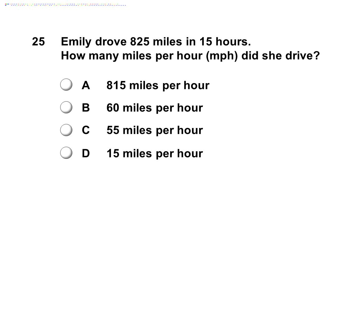 25Emily drove 825 miles in 15 hours.How many miles per hour (mph) did she drive.