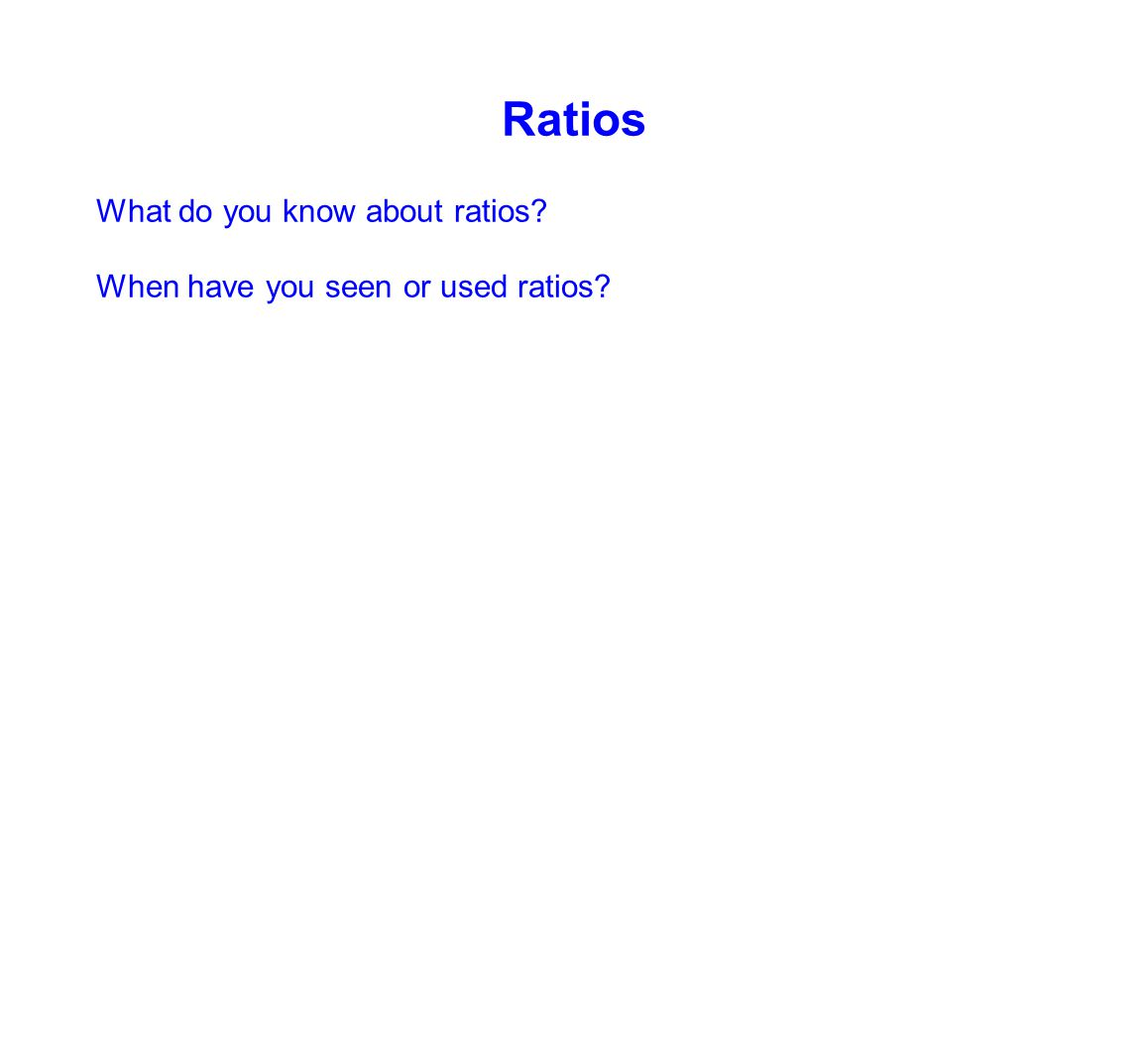 Ratios What do you know about ratios When have you seen or used ratios