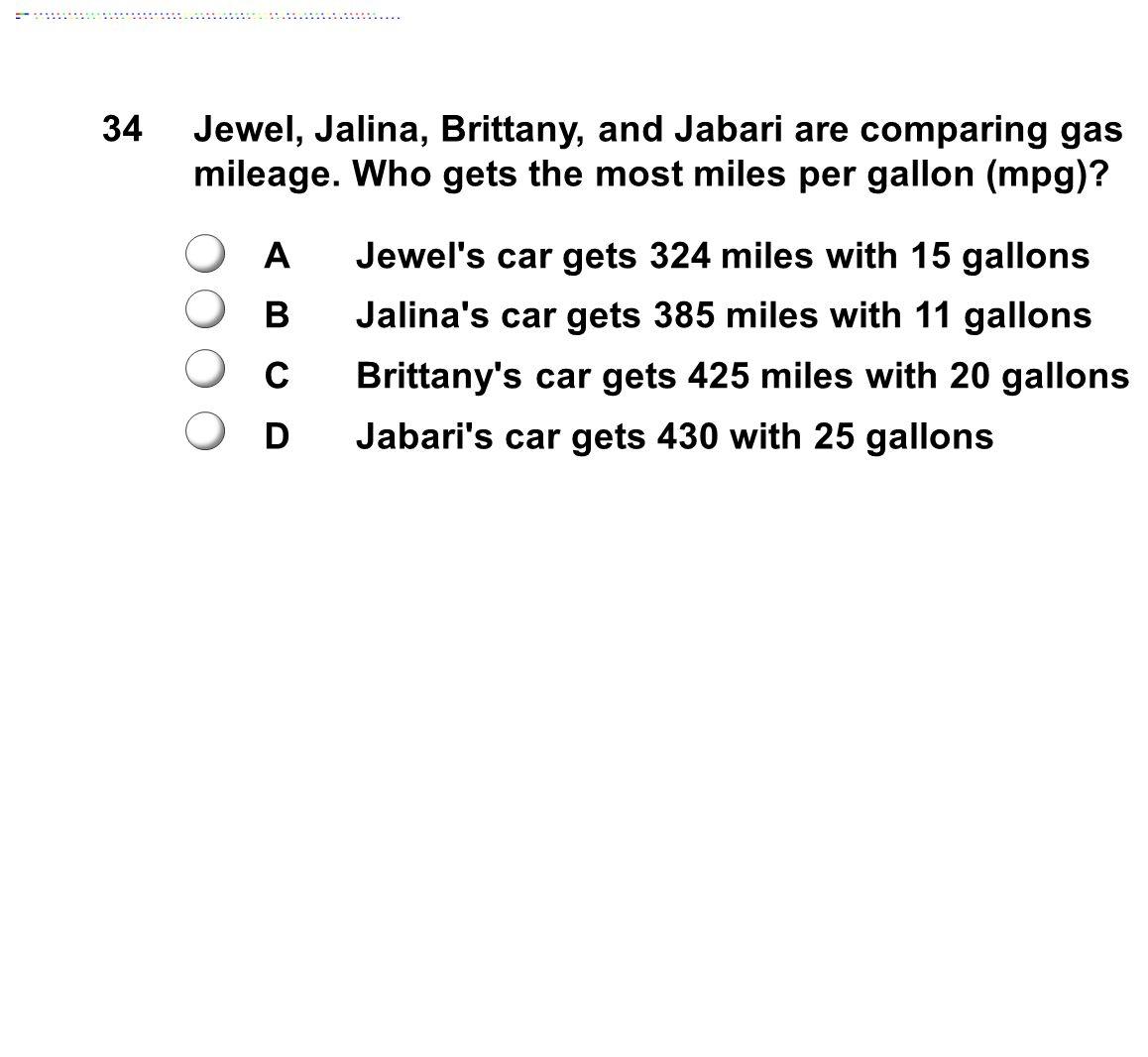 34 Jewel, Jalina, Brittany, and Jabari are comparing gas mileage.