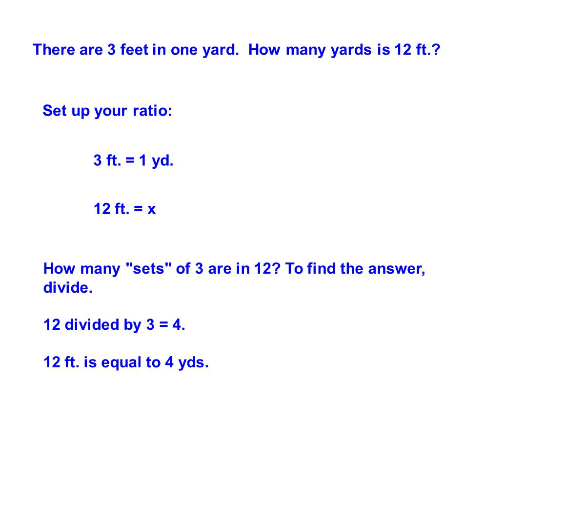 There are 3 feet in one yard.How many yards is 12 ft..