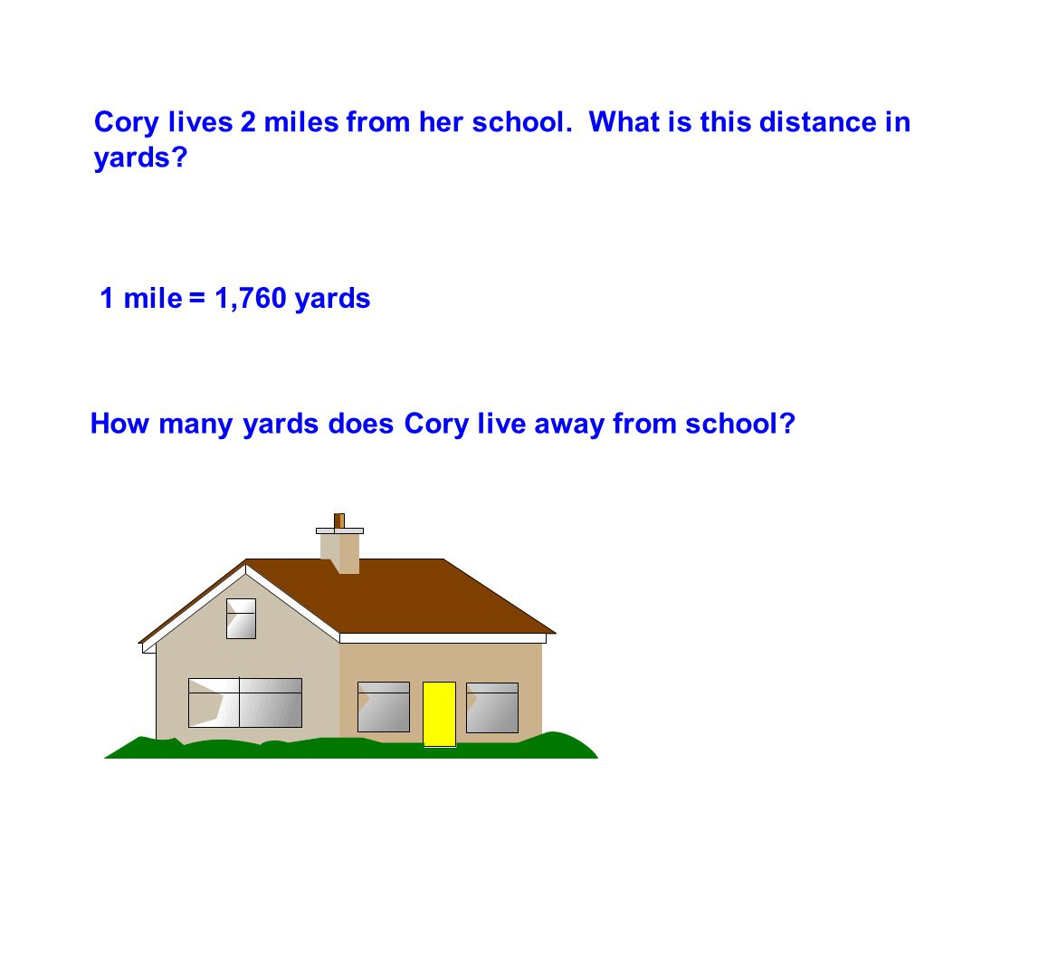 Cory lives 2 miles from her school. What is this distance in yards.