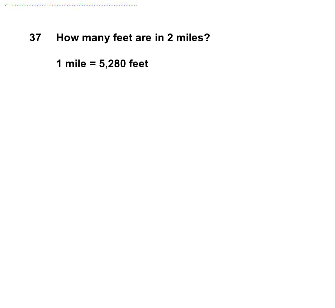 37 How many feet are in 2 miles 1 mile = 5,280 feet