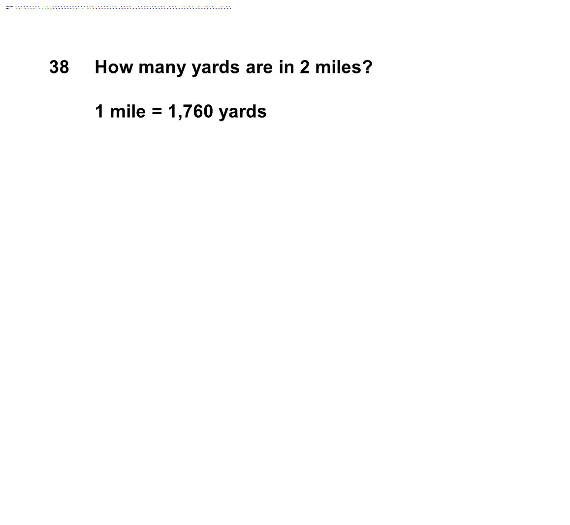 38How many yards are in 2 miles? 1 mile = 1,760 yards