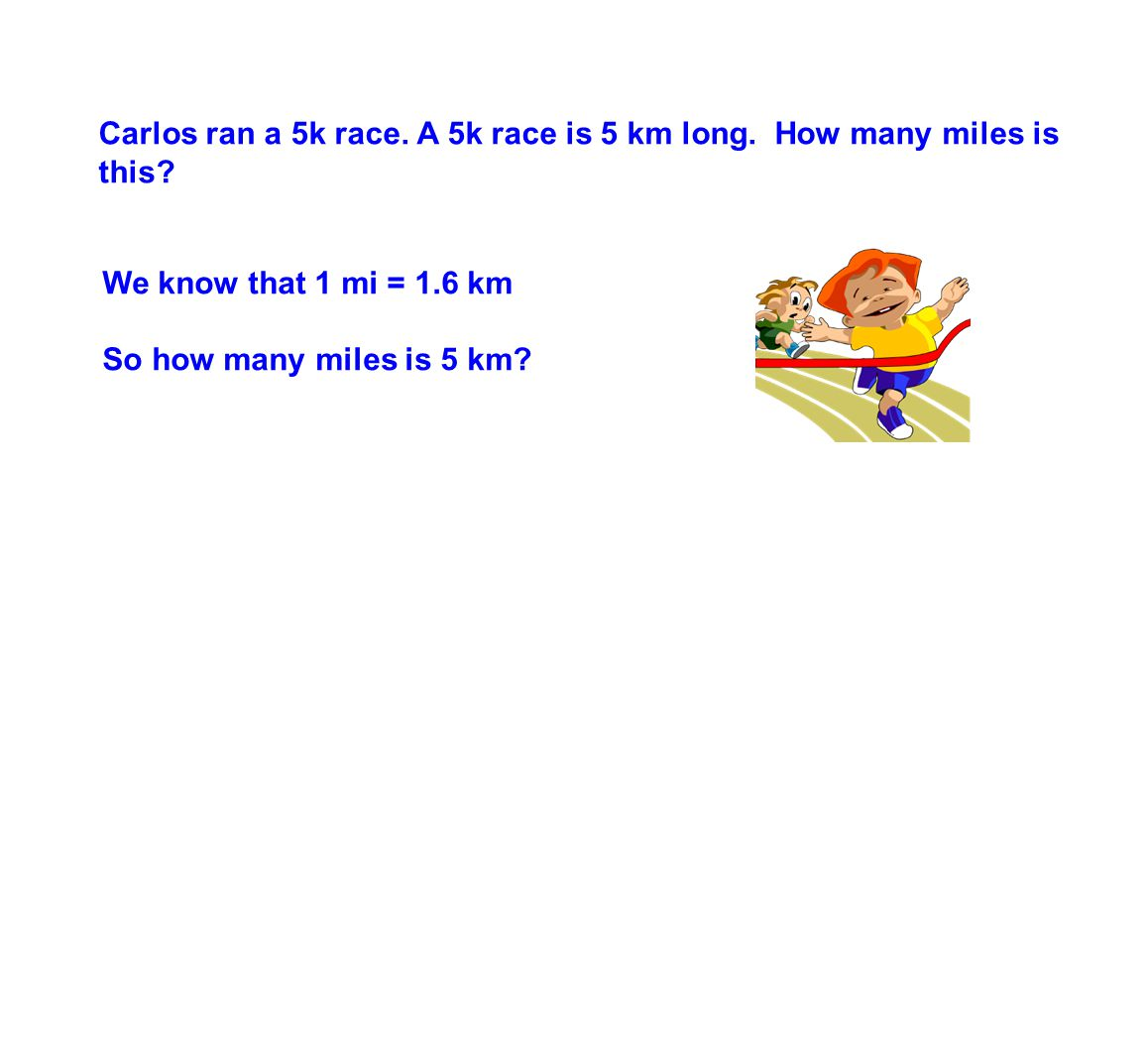 Carlos ran a 5k race.A 5k race is 5 km long. How many miles is this.