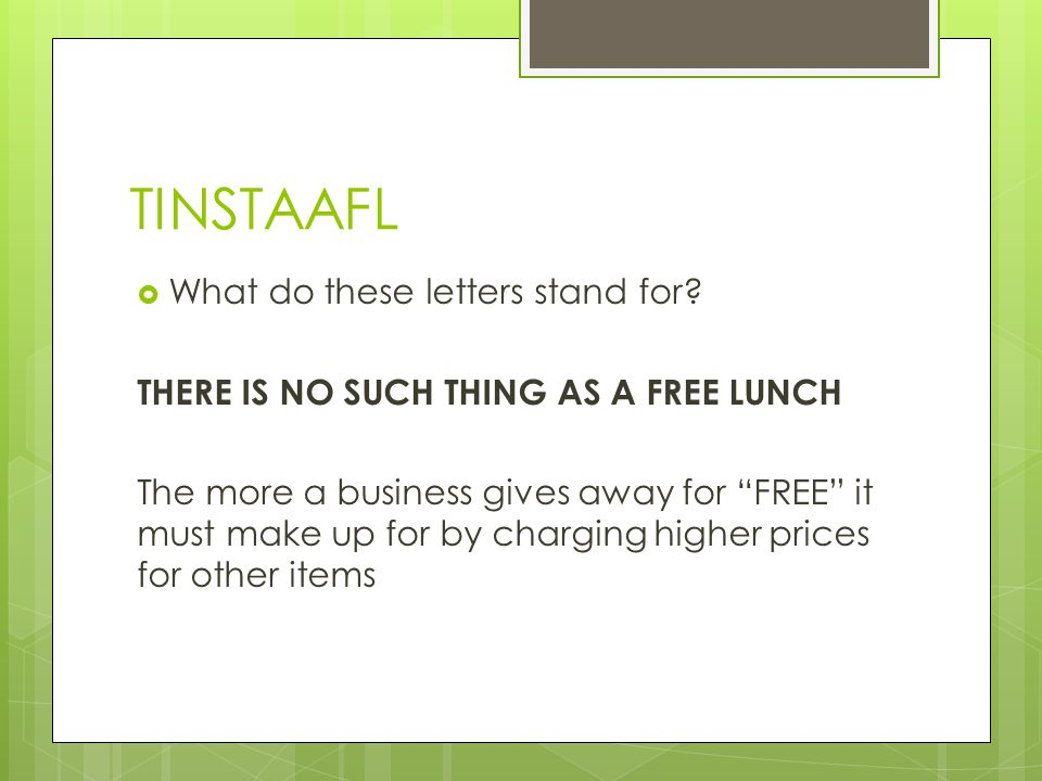 """TINSTAAFL  What do these letters stand for? THERE IS NO SUCH THING AS A FREE LUNCH The more a business gives away for """"FREE"""" it must make up for by c"""