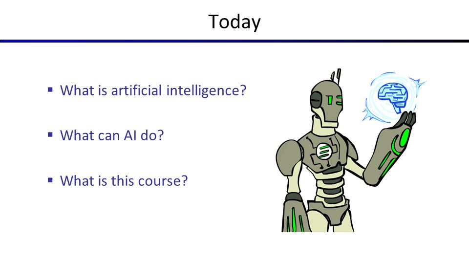 Today  What is artificial intelligence?  What can AI do?  What is this course?