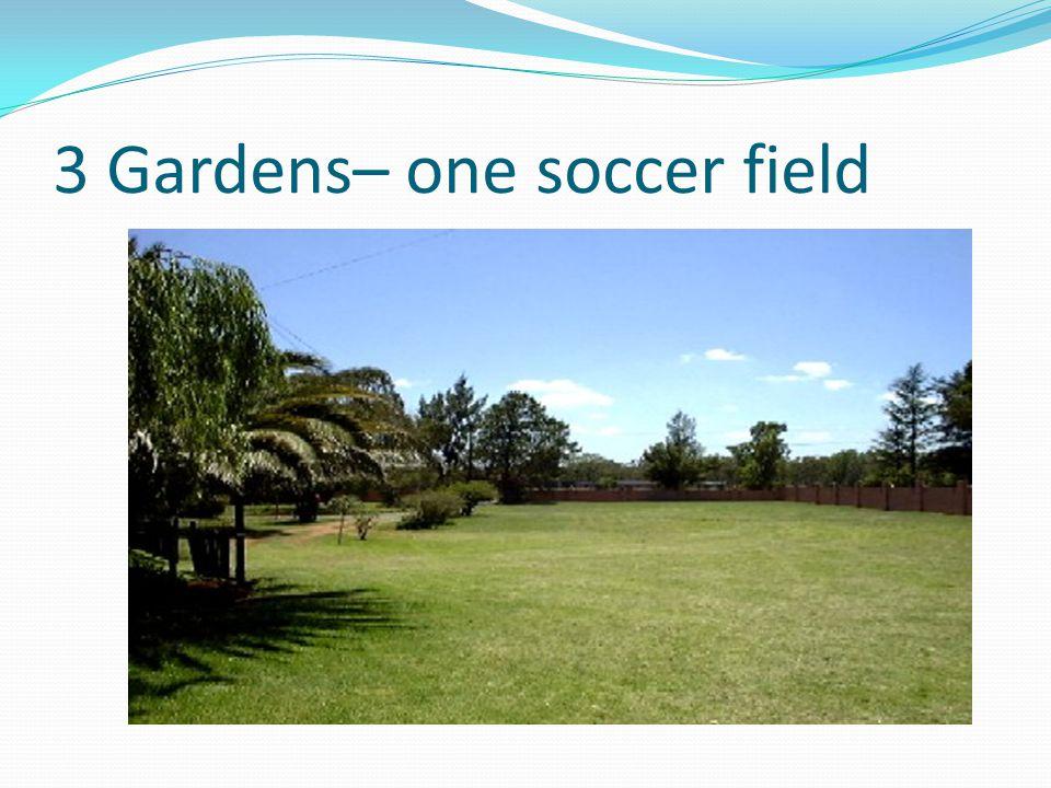 3 Gardens– one soccer field
