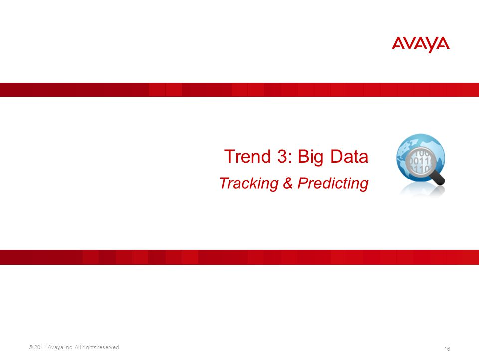 © 2011 Avaya Inc. All rights reserved. 16 Trend 3: Big Data Tracking & Predicting