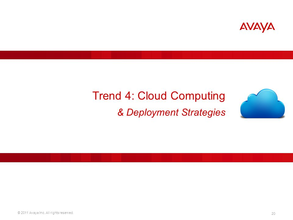 © 2011 Avaya Inc. All rights reserved. 20 Trend 4: Cloud Computing & Deployment Strategies