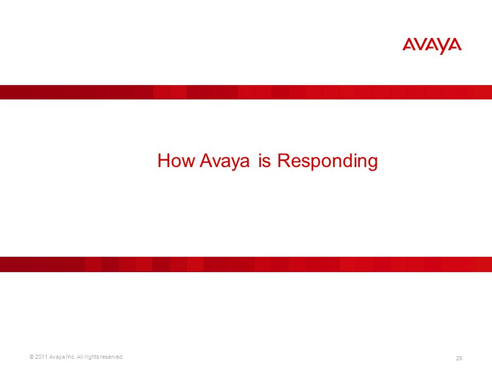 © 2011 Avaya Inc. All rights reserved. 26 How Avaya is Responding