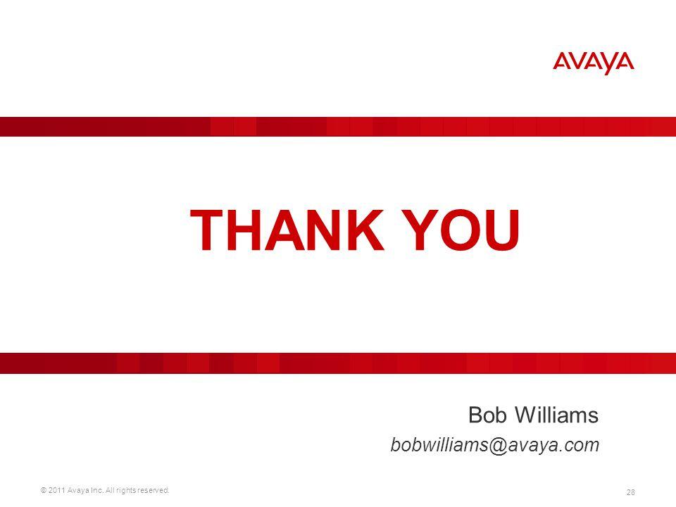 © 2011 Avaya Inc. All rights reserved. 28 THANK YOU Bob Williams bobwilliams@avaya.com