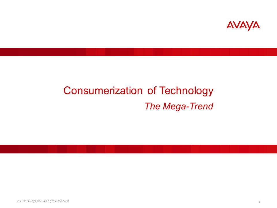 © 2011 Avaya Inc. All rights reserved. 4 Consumerization of Technology The Mega-Trend