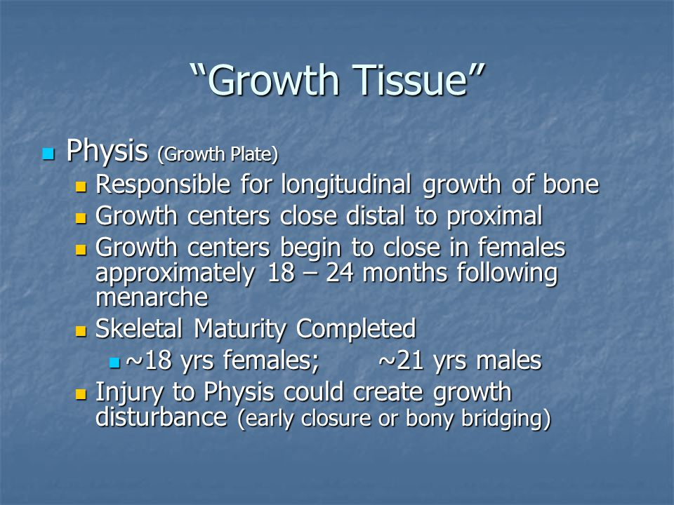 """Growth Tissue"" Physis (Growth Plate) Physis (Growth Plate) Responsible for longitudinal growth of bone Responsible for longitudinal growth of bone Gr"