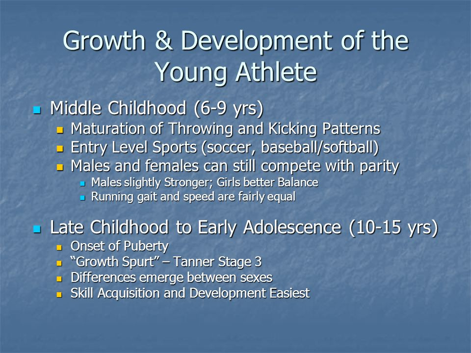 Growth & Development of the Young Athlete Middle Childhood (6-9 yrs) Middle Childhood (6-9 yrs) Maturation of Throwing and Kicking Patterns Maturation