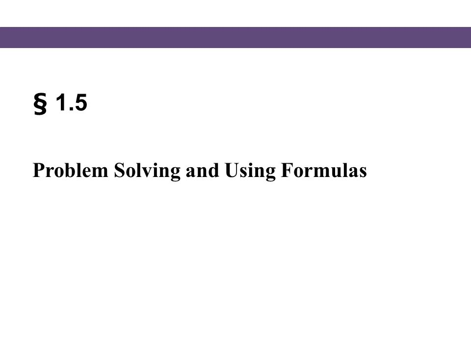 Blitzer, Intermediate Algebra, 5e – Slide #2 Section 1.5 Solving Word Problems Strategy for Solving Word Problems STEP 1 Read the problem carefully.