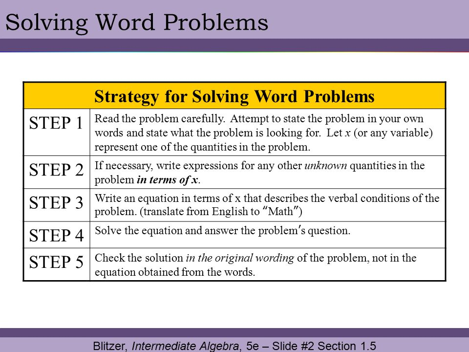 Blitzer, Intermediate Algebra, 5e – Slide #3 Section 1.5 Solving Word Problems Study Tip When solving word problems, particularly problems involving geometric figures, drawing a picture of the situation is often helpful.
