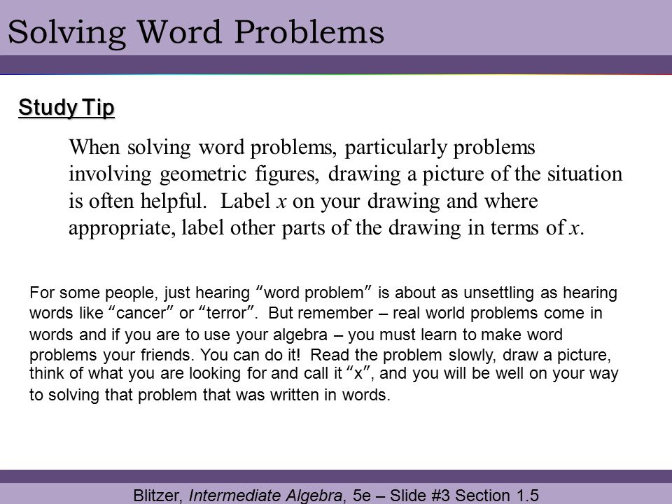 Blitzer, Intermediate Algebra, 5e – Slide #14 Section 1.5 Solving Word ProblemsCONTINUED STEP 3: Write an equation in x that describes the conditions.
