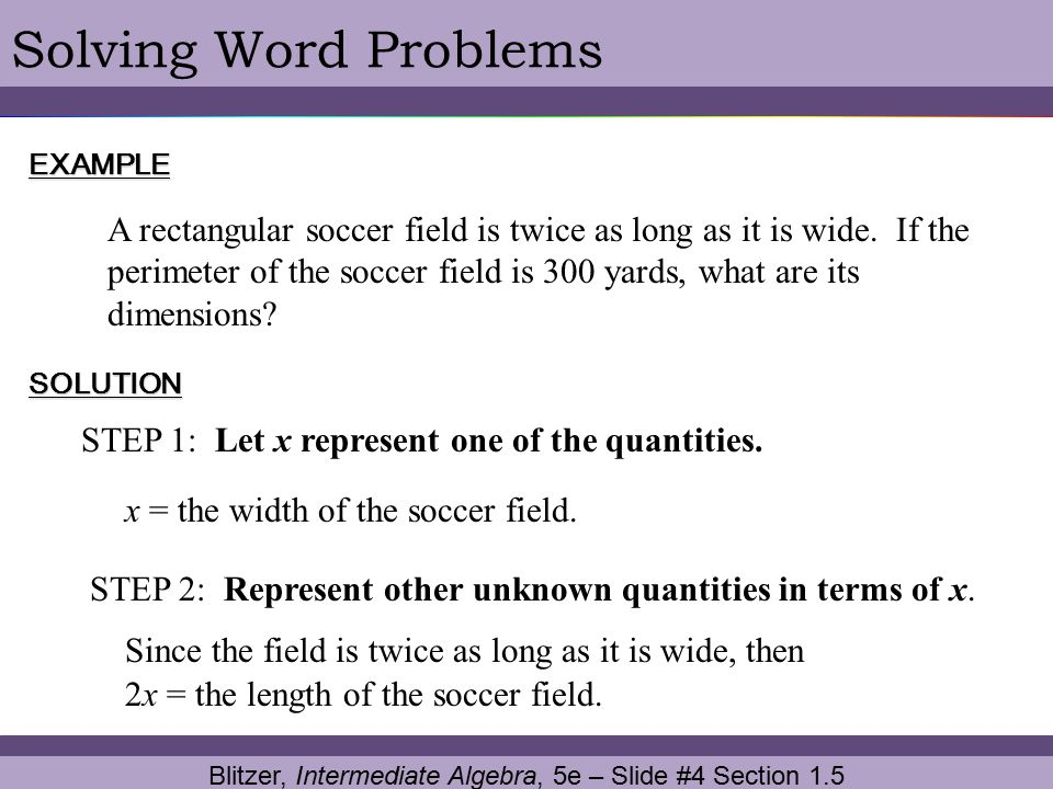 Blitzer, Intermediate Algebra, 5e – Slide #15 Section 1.5 Solving Word ProblemsCONTINUED STEP 4: Solve the equation and answer the question.