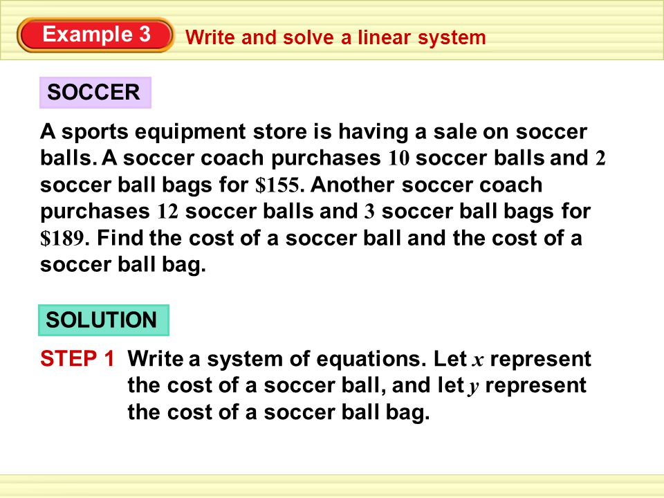 Example 3 A sports equipment store is having a sale on soccer balls. A soccer coach purchases 10 soccer balls and 2 soccer ball bags for $155. Another