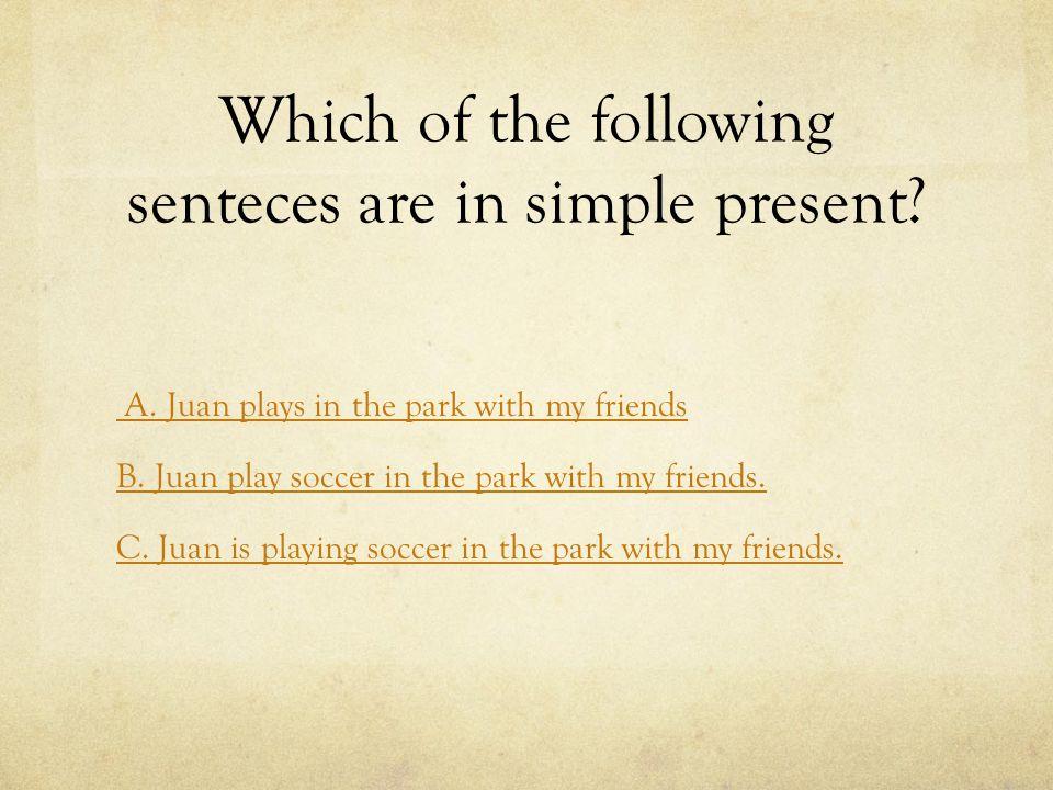 Which of the following senteces are in present progressive.