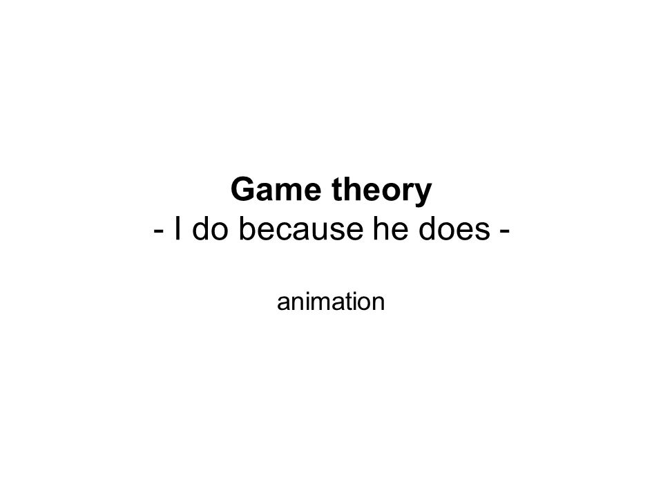 Game theory - I do because he does - animation