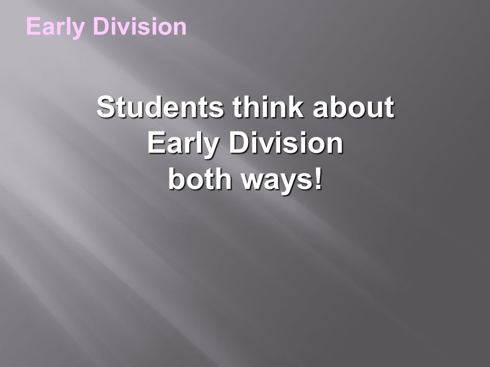 Students think about Early Division both ways! Early Division