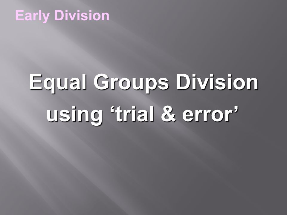 Equal Groups Division Early Division using 'trial & error'